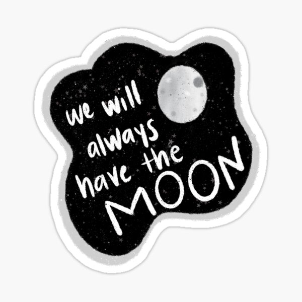 We will always have the moon Sticker
