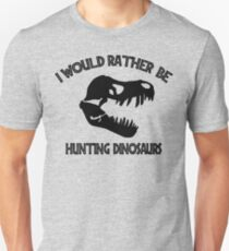 I Would Rather Be Hunting Dinosaurs T-Shirt