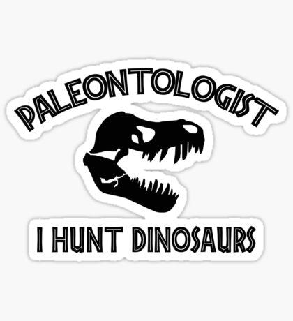 Paleontologist I Hunt Dinosaurs Sticker