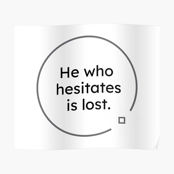 black and white quotes: He who hesitates is lost. Poster