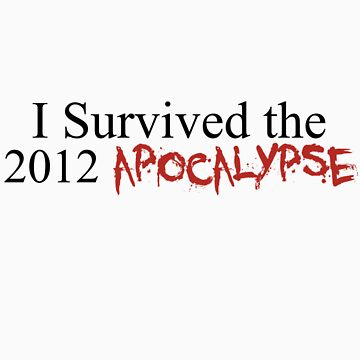 I Survived the 2012 Apocalypse by kiwi-islandtea
