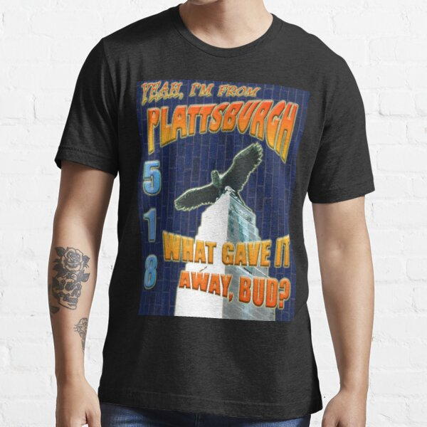 Yeah, I'm From Plattsburgh Essential T-Shirt