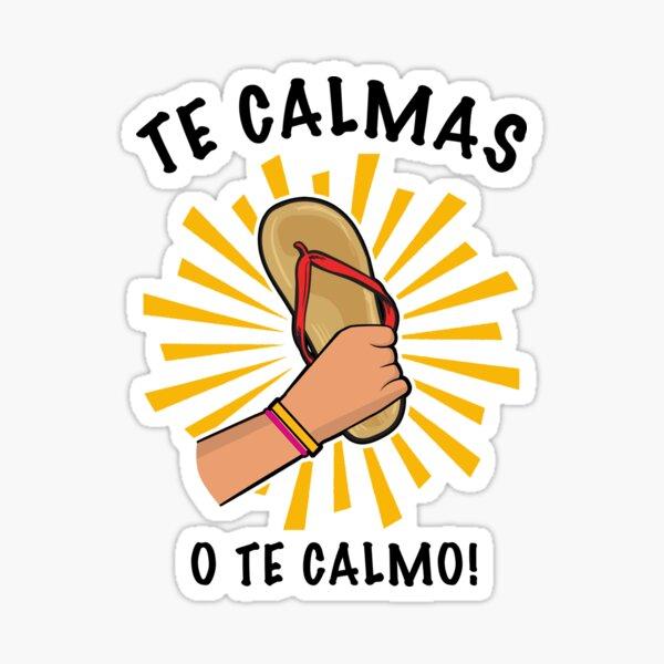 Te Calmas o te Calmo Funny Mexican saying Sticker