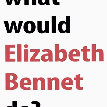 what would Elizabeth Bennet do? by emilylookshigh