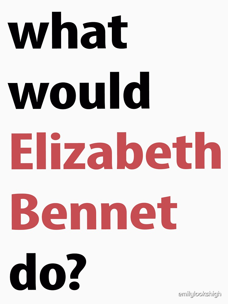 what would Elizabeth Bennet do? by emilylookshigh