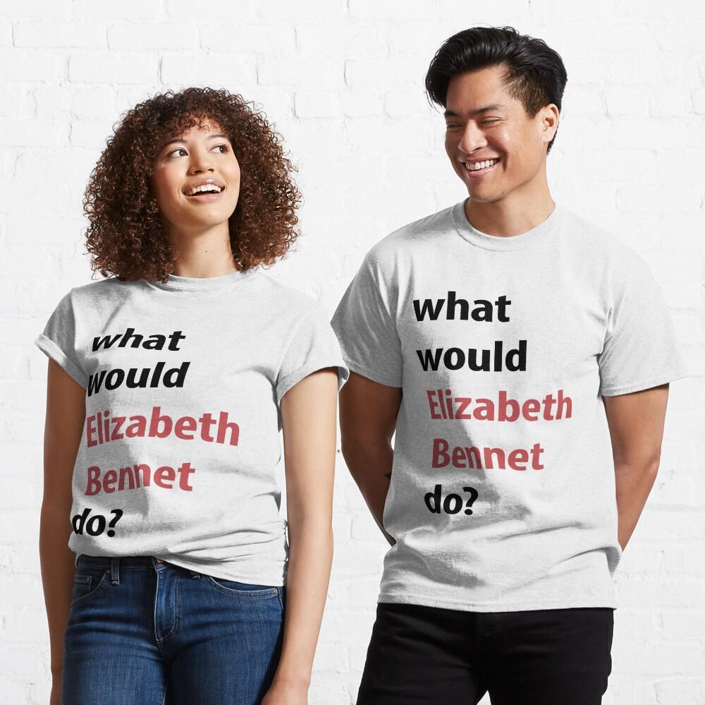what would Elizabeth Bennet do? Classic T-Shirt