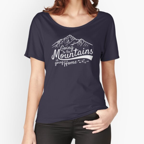 Going to the mountains is going home Relaxed Fit T-Shirt