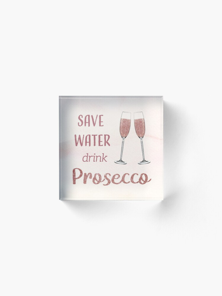 Alternate view of Save Water, Drink Prosecco Acrylic Block