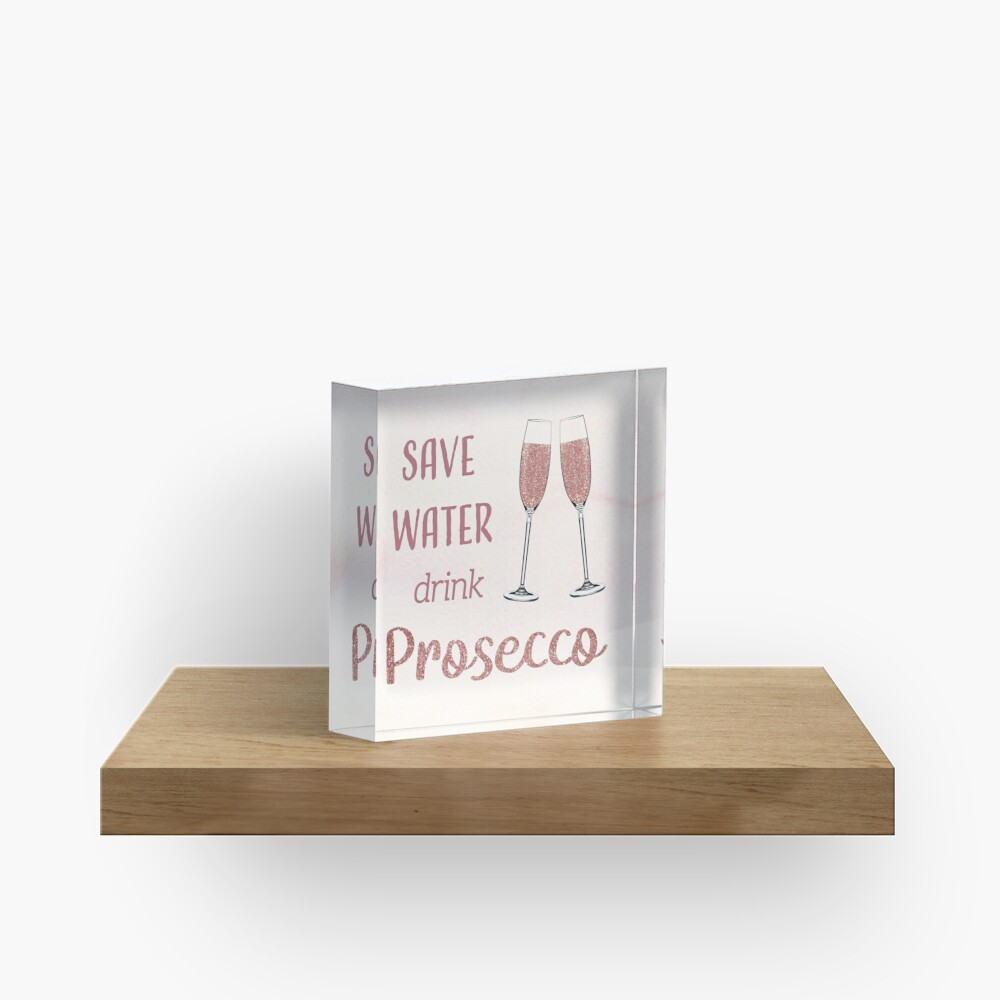 Save Water, Drink Prosecco Acrylic Block