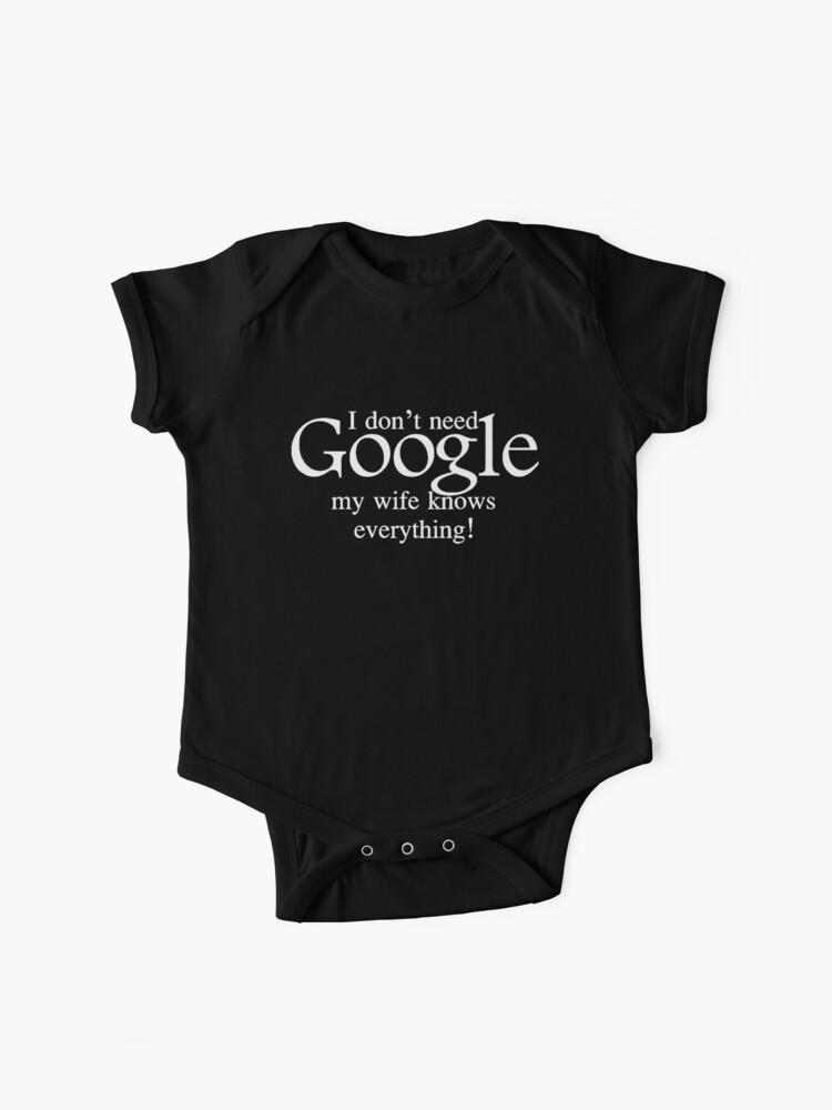 I Dont Need Google Wife Infant T-Shirt