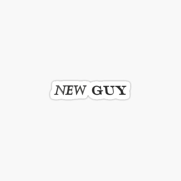 Black text: NEW GUY Sticker