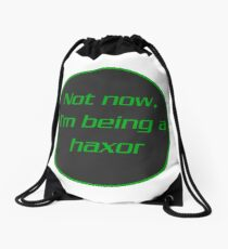Not now, I'm Being A Haxor Drawstring Bag