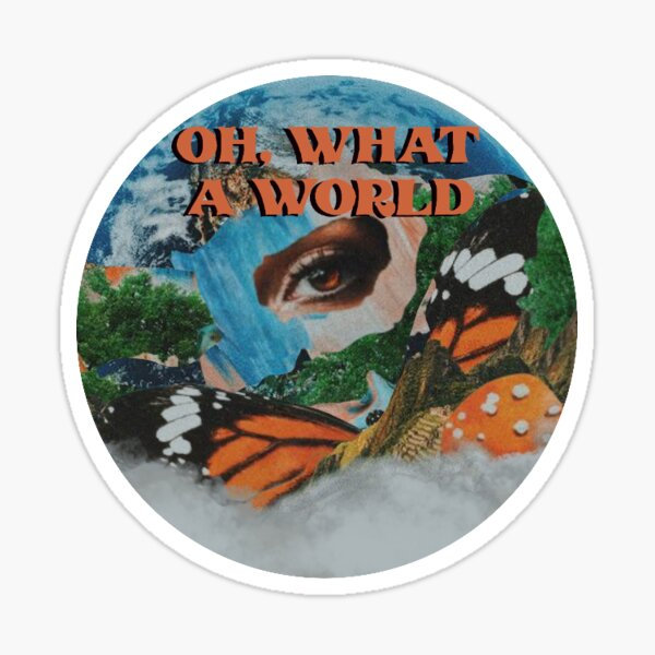 oh what a world Sticker