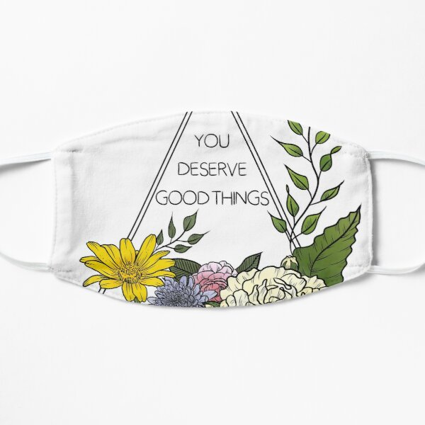 You Deserve Good Things Mask