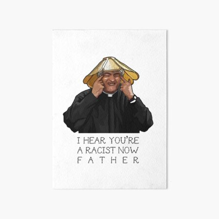 Father Ted- I hear you're a racist now Art Board Print