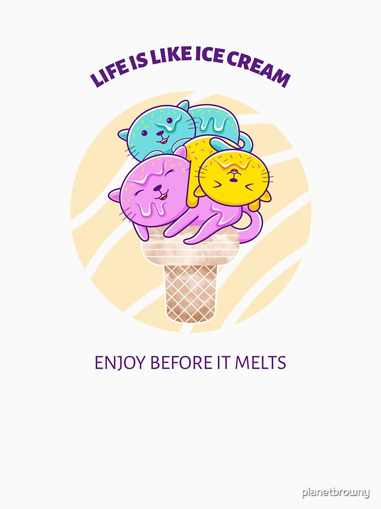 Life is like ice cream - Enjoy before it melts von planetbrowny