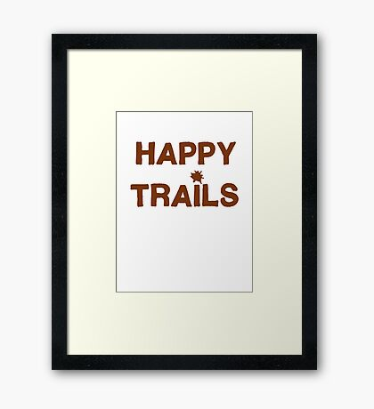 Happy Trails... Framed Print
