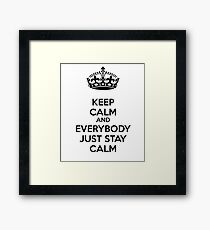 Keep calm and everybody just stay calm Framed Print