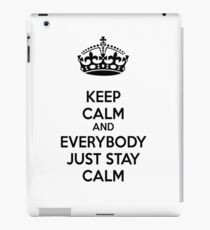 Keep calm and everybody just stay calm iPad Case/Skin
