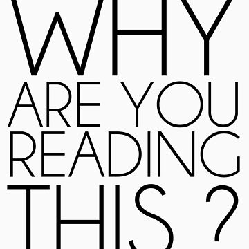 Why are you reading this ? - Black Version by Metabolizm