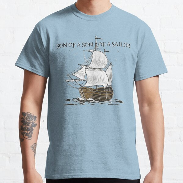 Son of a Son of a Sailor Classic T-Shirt