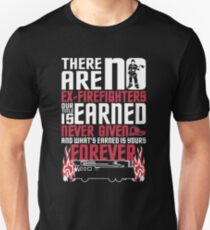 There Are No Ex Firefighters! Unisex T-Shirt