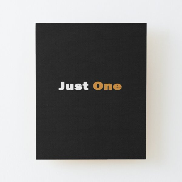 Just one Wood Mounted Print