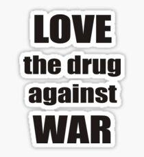 LOVE the drug against WAR Sticker