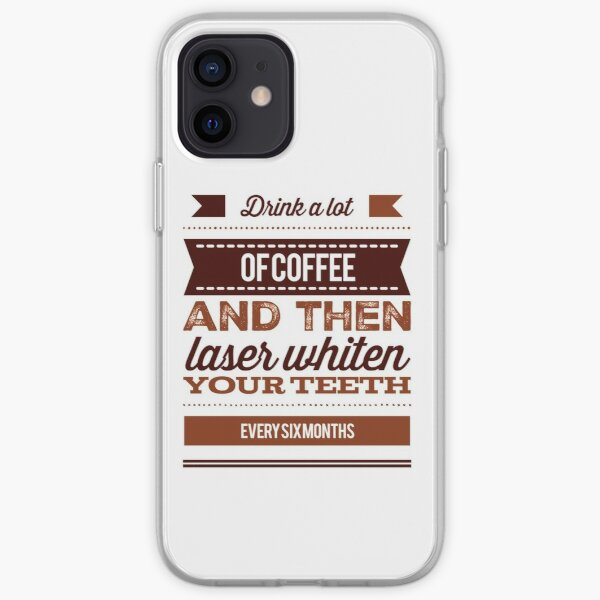 Drink A Lot Of Coffee And Then Laser Whiten Your Teeth Every Six Months iPhone Soft Case