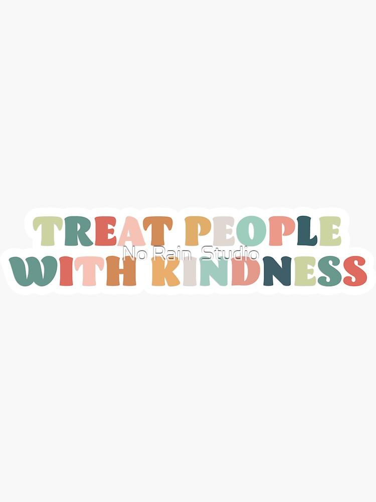 Tratar a las personas con amabilidad de KelseyStryds