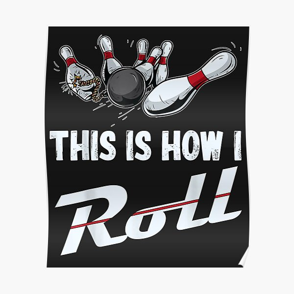 This Is How I Roll Funny Bowling Team Men Women Kids Poster