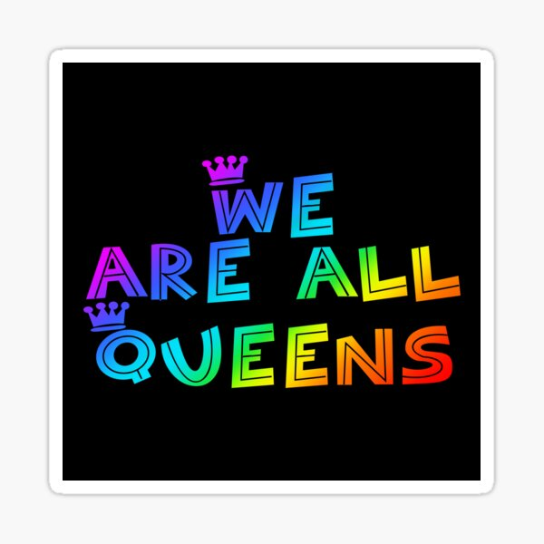 Pride Statement - We Are All Queens (RB) Sticker