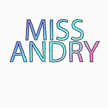 MISS ANDRY by AreYouRevolting