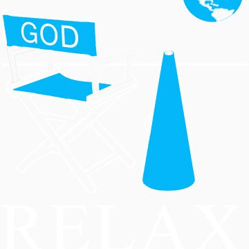 Relax God is in Charge  by PrintMagic