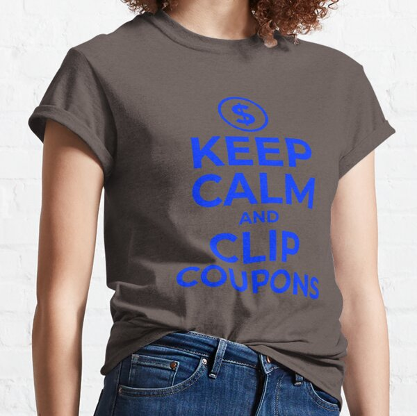 Keep Calm and Clip Coupons Classic T-Shirt