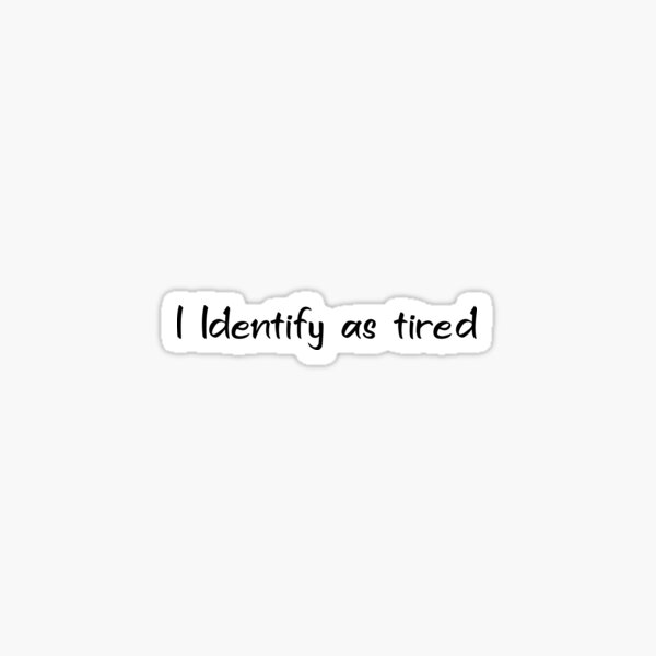 Funny Coming Out Quote - I Identify as tired Sticker