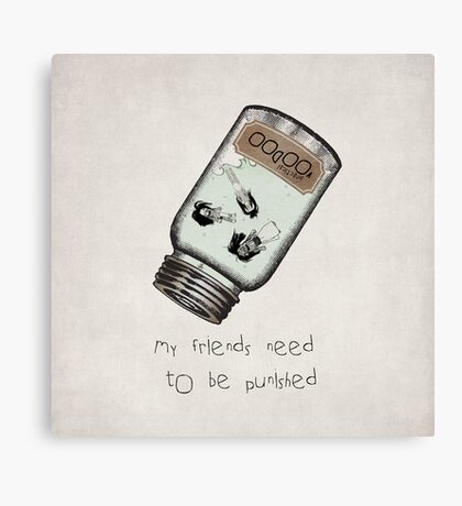 My friends need to be punished Canvas Print