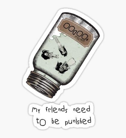My friends need to be punished Sticker