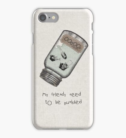 My friends need to be punished iPhone Case/Skin