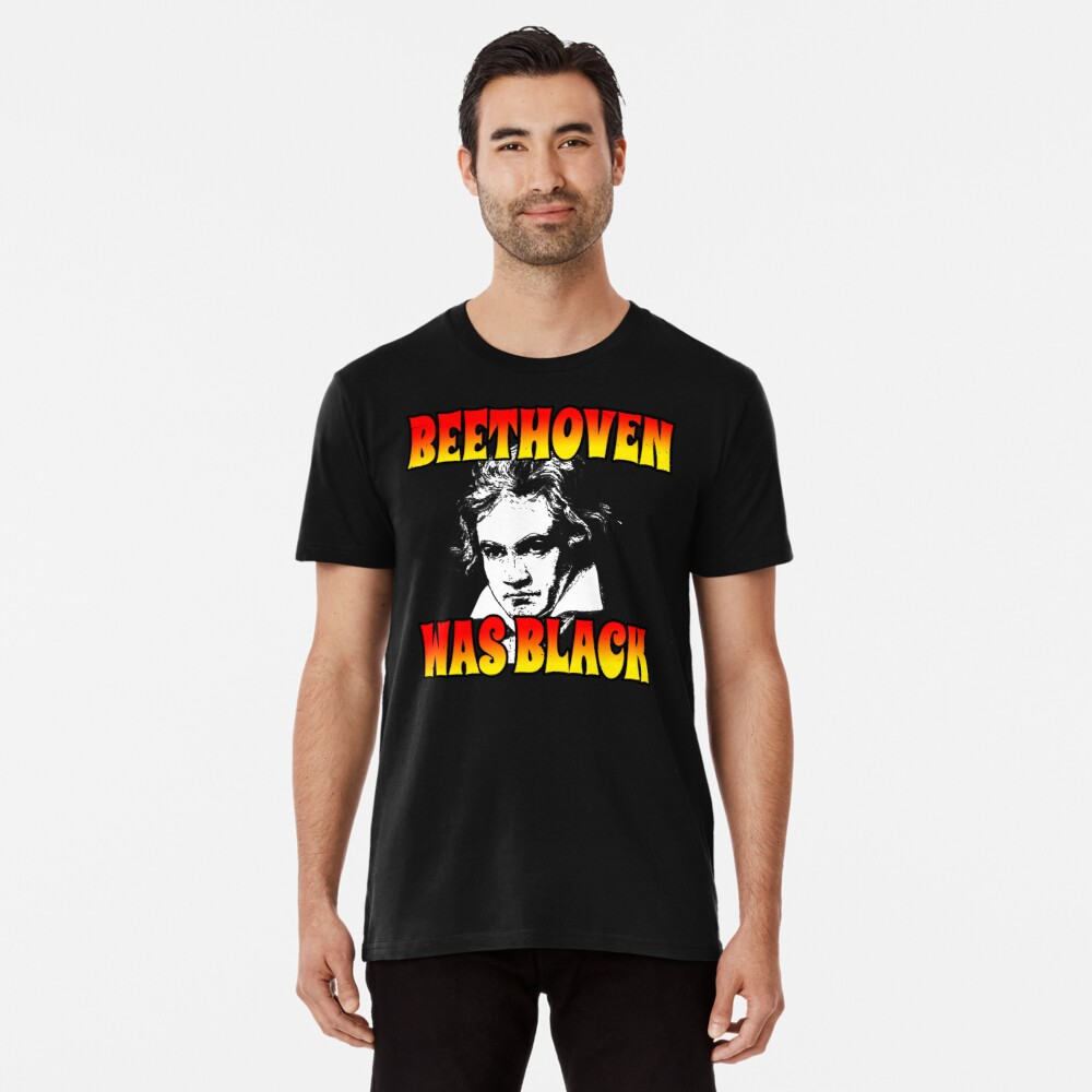 Beethoven Was Black (Funny Trending Twitter Tag • Viral Beethoven Was Black Hype) Premium T-Shirt