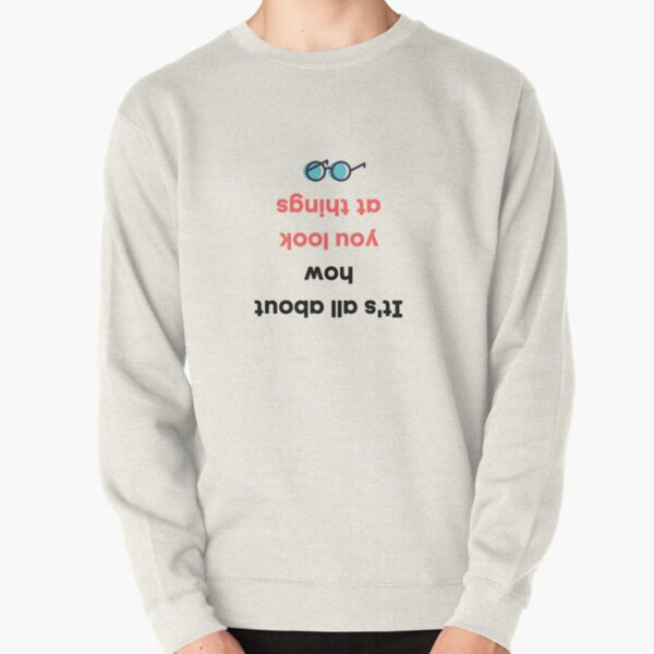 It's all about how you look at things Pullover Sweatshirt