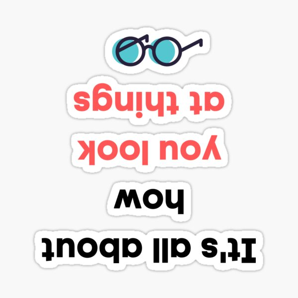 It's all about how you look at things Sticker