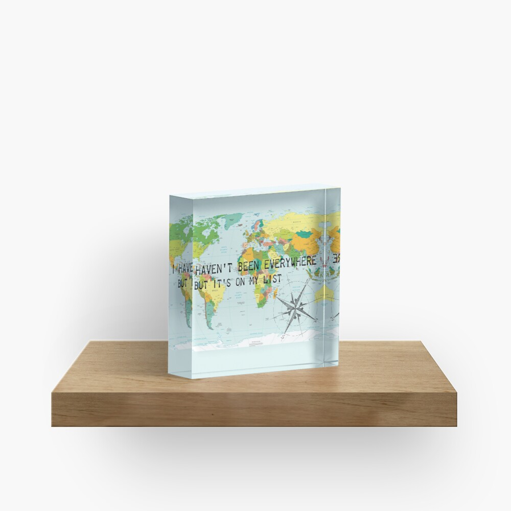 I haven't been everywhere but it's on my list - travel quote Acrylic Block