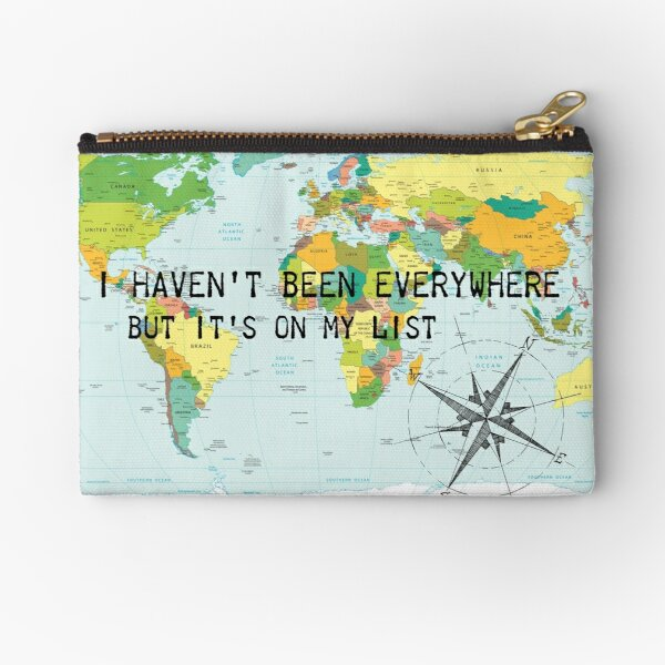 I haven't been everywhere but it's on my list - travel quote Zipper Pouch