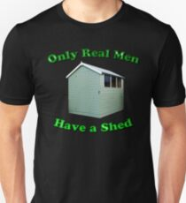 Only Real Men Have A Shed Unisex T-Shirt