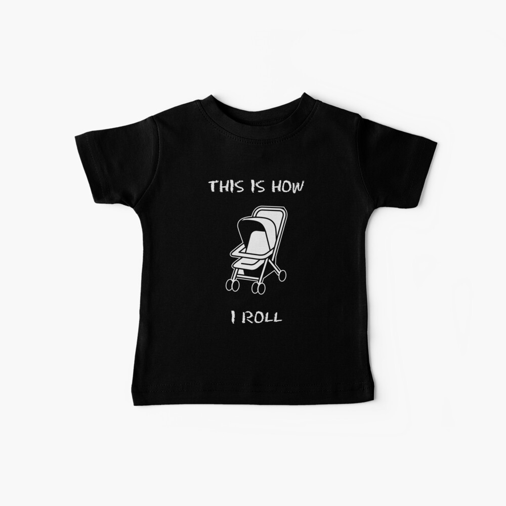 This Is How I Roll -- Baby Onesie Baby T-Shirt