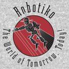 Robotiko: The World of Tomorrow, Today! by JoesGiantRobots
