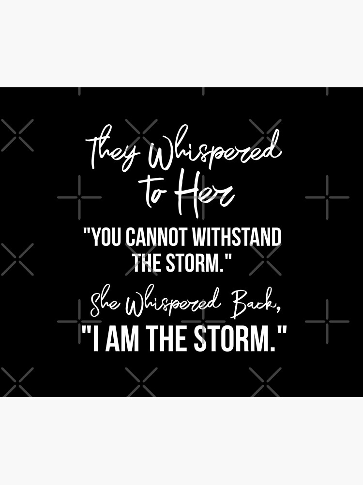 """They Whispered To Her, """"You Cannot Withstand The Storm."""" She Whispered Back, """"I Am The Storm"""" [White Text Inspirational Quote] by TeesYouWant"""