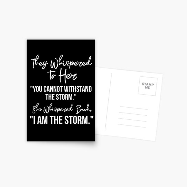 """They Whispered To Her, """"You Cannot Withstand The Storm."""" She Whispered Back, """"I Am The Storm"""" Postcard"""