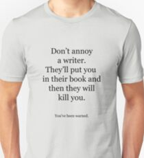 Don't annoy the writer. Unisex T-Shirt
